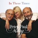 In These Times/Peter, Paul & Mary