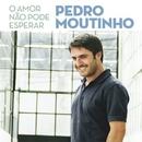 O Amor Não Pode Esperar/Pedro Moutinho