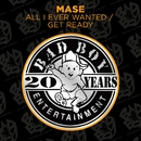 All I Ever Wanted / Get Ready/Mase