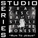 Run To Jesus (Studio Series Performance Track)/Francesca Battistelli