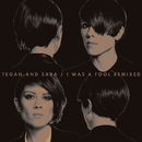 I Was A Fool Remixed/Tegan And Sara