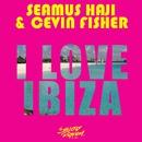 I Love Ibiza/Seamus Haji & Cevin Fisher