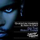 Do The Right Thing/Quentin Harris & Inaya Day