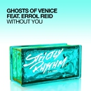 Without You (feat. Errol Reid)/Ghosts Of Venice