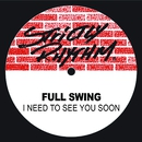 I Need To See You Soon/Full Swing