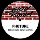 Rise From Your Grave/Phuture