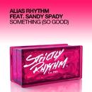 Something (So Good)/Alias Rhythm & Sandy Spady