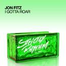 I Gotta Roar/Jon Fitz