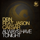 Always Have Tonight (feat. Jason Caesar)/DBN
