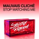 Stop Watching Me/Mauvais Cliché
