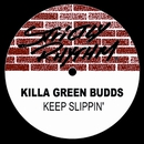 Keep Slippin'/Killa Green Budds