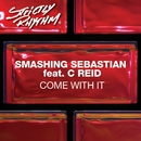 Come With It (feat. C Reid)/Smashing Sebastian
