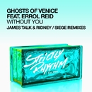 Without You (feat. Errol Reid) [James Talk & Ridney / Siege Remixes]/Ghosts Of Venice