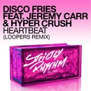 Heartbeat (feat. Jeremy Carr & Hyper Crush) [Loopers Remix]/Disco Fries