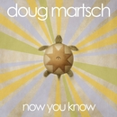 Now You Know/Doug Martsch