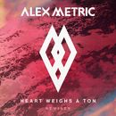 Heart Weighs A Ton Remixes/Alex Metric