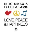 Love, Peace & Happiness (feat. JimiX)/Eric Smax & Fishi