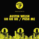 Uh Uh Uh / Push Me/Austin Welsh