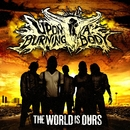 The World Is Ours/Upon A Burning Body