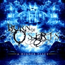 A Higher Place/Born Of Osiris