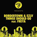 Things Should Go feat. Freya/Bordertown, EZLV