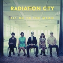 Fly Me To The Moon/Radiation City