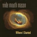 Where I Started/Wide Mouth Mason