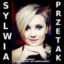 Powiedz, Czy Tylko Ja Wierzylam/Sylwia Przetak