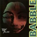 Take Me Away/Babble