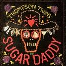 Sugar Daddy/Thompson Twins