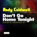 Don't Go Home Tonight [Part 1]/Andy Caldwell