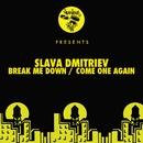 Break Me Down / Come One Again/Slava Dmitriev