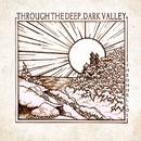 Through the Deep, Dark Valley/The Oh Hellos