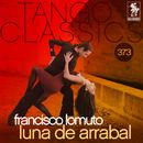 Tango Classics 373: Luna de Arrabal (Historical Recordings)/Francisco Lomuto