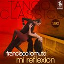 Tango Classics 390: Mi Reflexion (Historical Recordings)/Francisco Lomuto