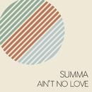 Summa/Ain't No Love