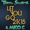 Let You Go 2k15 (French Radio Edit)/Tom Snare & Mico C