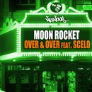 Over & Over (feat. Scelo)/Moon Rocket