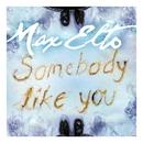 Somebody Like You/Max Elto