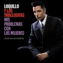 Mis Problemas Con Las Mujeres/Loquillo y los trogloditas