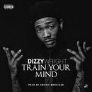 Train Your Mind/Dizzy Wright