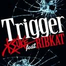 Trigger feat. RIBKAT/KSUKE