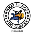 The Quack (WSN Club Dubs)/What So Not