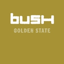 Golden State (U.S. Version)/Bush