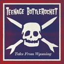 Tales From Wyoming/Teenage Bottlerocket