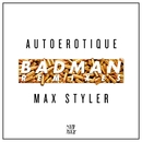 Badman (Remixes)/Autoerotique & Max Styler