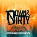 I will never lose my way/Down & Dirty