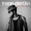 Whatcha Say EP/Jason Derulo
