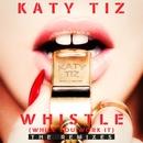 Whistle (While You Work It) [The Remixes]/Katy Tiz