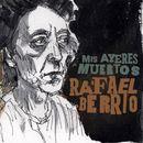 Mis ayeres muertos/Rafael Berrio